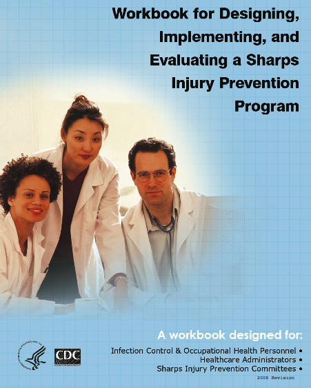 CDC Workbook for designing, implementing, and evaluating a sharps injury - http://www.premiersafetyinstitute.org/safety-topics-az/needlestick-prevention/cdc-sharps-injury-prevention-workbook/